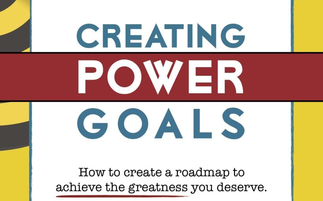 Creating Powerful Goals
